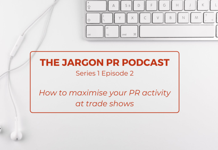 The Jargon PR Podcast – How to maximise your PR activity at trade shows