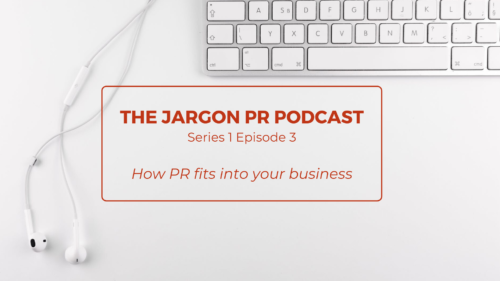 The Jargon PR Podcast – How PR fits into your business
