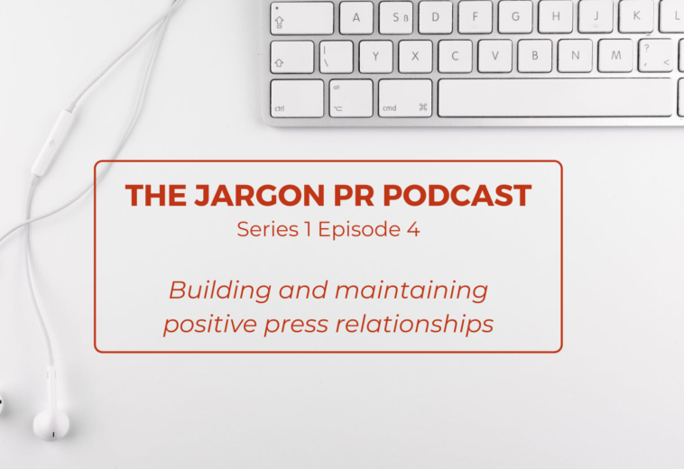 The Jargon PR Podcast – Building and maintaining positive press relationships