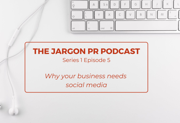 The Jargon PR Podcast – Why your business needs social media