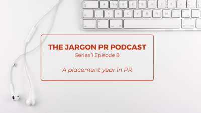 The Jargon PR Podcast – A Placement Year in PR