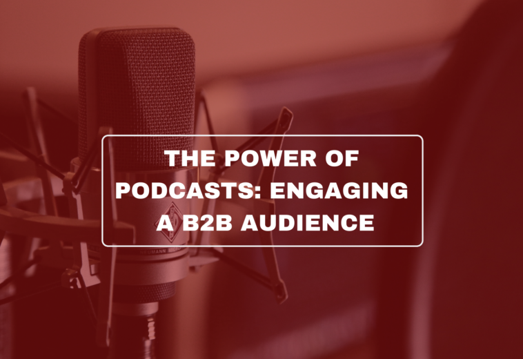 The Power of Podcasts: Engaging a B2B audience