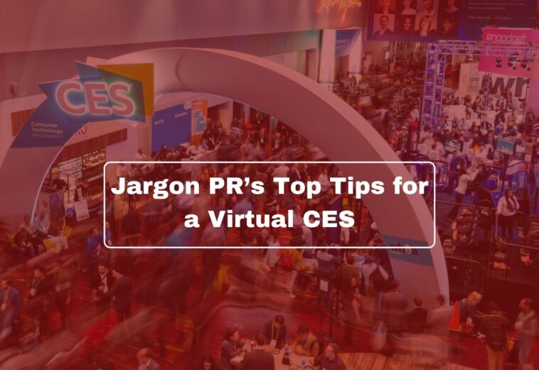 Jargon PR's Top Tips for a Virtual CES