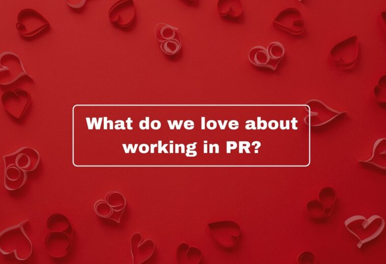 What do we love about working in PR?