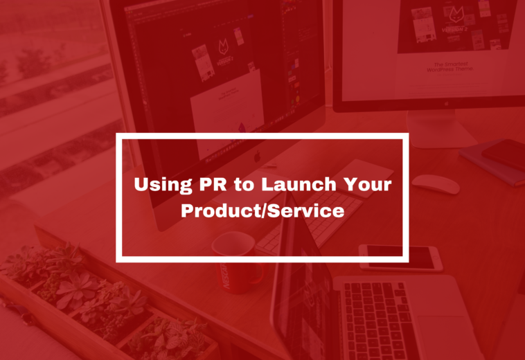 Using PR to Launch Your Product/Service