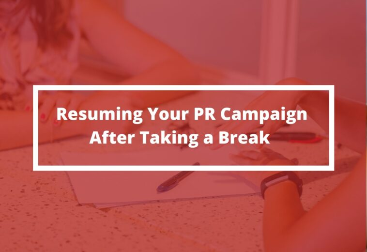 RESUMING YOUR PR CAMPAIGN AFTER TAKING A BREAK