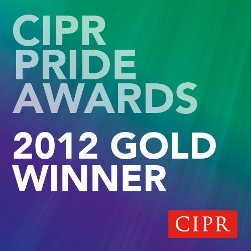 Gold Winner, Public Sector Campaign of the Year and Corporate & Business Campaign of the Year, CIPR PRIDE Awards 2012